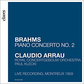 Brahms: Piano Concerto No. 2 in B-Flat Major, Op. 83 (Live Recording, Montreux 1969) by Claudio Arrau