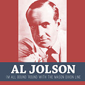 I'm All Bound 'Round with the Mason Dixon Line by Al Jolson