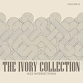 The Ivory Collection: Jazz Intersections, Vol. 8 by Various Artists