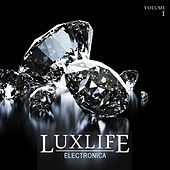 Luxlife: Electronica, Vol. 1 by Various Artists