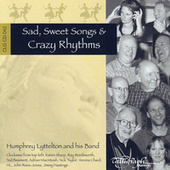 Sad, Sweet Songs & Crazy Rhythms by Humphrey Lyttelton
