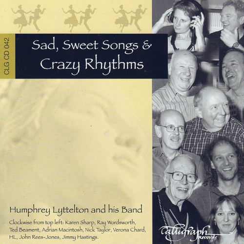 Sad, Sweet Songs & Crazy Rhythms by Humphrey Lyttelton