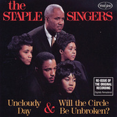 Uncloudy Day & Will The Circle Be Unbroken? by The Staple Singers
