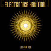 Electronica Habitual, Vol. 10 by Various Artists