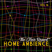 Home Ambience: The Jazz Report, Vol. 16 by Various Artists