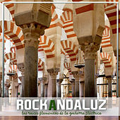 Rock Andaluz, Las Raices Flamencas de la Guitarra Eléctrica by Various Artists