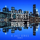 Corner of C Street & Avenue B: A Jazz Series, Vol. 10 by Various Artists