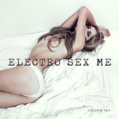 Electro Sex Me, Vol. 10 by Various Artists