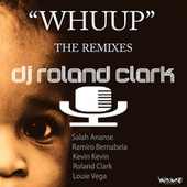 Whuup (The Remixes) by DJ Roland Clark