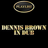Dennis Brown in Dub Playlist by Dennis Brown