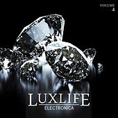 Luxlife: Electronica, Vol. 4 by Various Artists