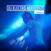 DJ Electro Mixology, Vol. 5 by Various Artists