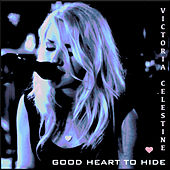 Good Heart to Hide by Victoria Celestine