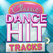 Classic Dance Hit Tracks by Various Artists