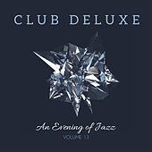 Club Deluxe: An Evening of Jazz, Vol. 13 by Various Artists