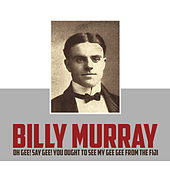 Oh Gee! Say Gee! You Ought to See My Gee Gee from the Fiji Isle by Billy Murray