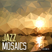 Jazz Mosaics, Vol. 6 by Various Artists