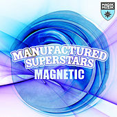 Magnetic (Extended Mix) by Manufactured Superstars