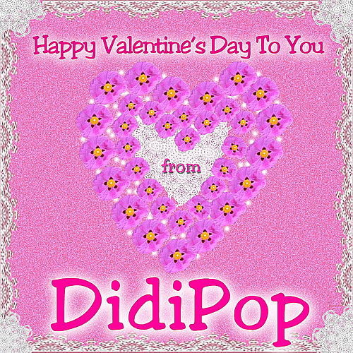Happy Valentine's Day to You by Didi Pop