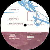 Sail Away With Me (Remixes Pt 2) by Domu
