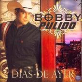Dias de Ayer by Bobby Pulido