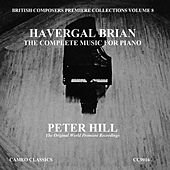 British Composers Premiere Collections Vol.8: Havergal Brian, The Complete Music for Piano by Peter Hill