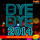Bye Bye 2014 - Tamil Blockbusters Songs of Year, Vol. 1 by Various Artists