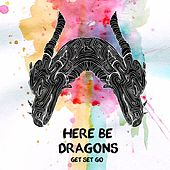 Here Be Dragons by Get Set Go