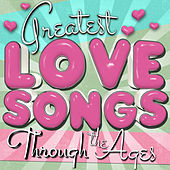 Greatest Love Songs Through the Ages by Various Artists