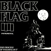 The Process Of Weeding Out by Black Flag