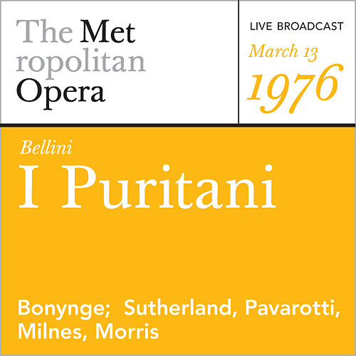 Bellini: I Puritani (March 13, 1976) by Metropolitan Opera