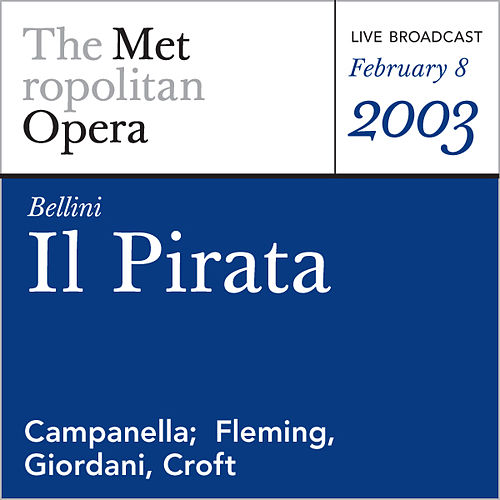 Bellini: Il Pirata (February 8, 2003) by Vincenzo Bellini