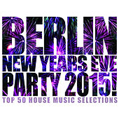 Berlin New Years Eve Party 2015! by Various Artists