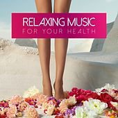 Relaxing Music for Your Health by Various Artists