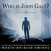 Atlas Shrugged: Who Is John Galt? (Original Motion Picture Soundtrack) by Elia Cmiral