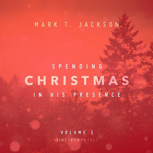 Spending Christmas in His Presence Instrumental Vol. 2 by Mark T. Jackson