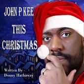This Christmas by John P. Kee