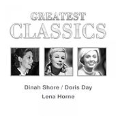 Greatest Classics: Dinah Shore, Doris Day, Lena Horne by Various Artists