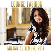 Lounge Fashion Milano Settembre 2014 by Various Artists