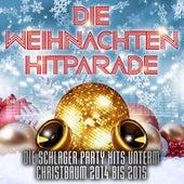 Die Weihnachten Hitparade – Die Schlager Party Hits unterm Christbaum 2014 bis 2015 by Various Artists