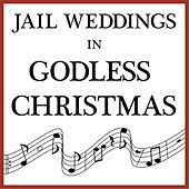 Godless Christmas by Jail Weddings