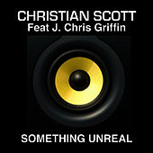 Something Unreal by Christian Scott