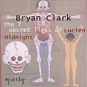 7 Secret Lives Of Lucien Midnight by Bryan Clark