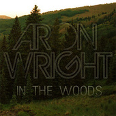 In The Woods by Aron Wright