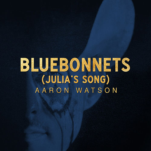 Bluebonnets (Julia's Song) by Aaron Watson