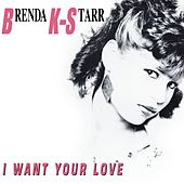 I Want Your Love (Deluxe Version) by Brenda K. Starr