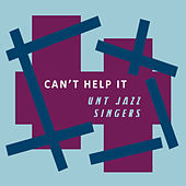 Can't Help It by UNT Jazz Singers