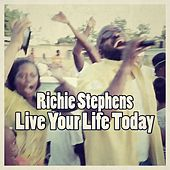 Live Your Life Today by Richie Stephens