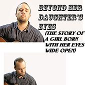 Beyond Her Daughter's Eyes (The Story of a Girl Born With Her Eyes Wide Open) by Dying Seed