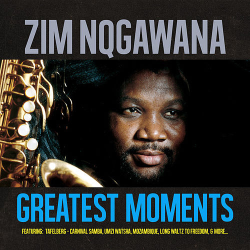 Greatest Moments Of by Zim Ngqawana